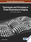 Techniques and Principles in Three Dimensional Imaging  An Introductory Approach