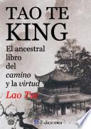 TAO TE KING  El Ancestral Libro del Camino y la Virtud