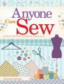Anyone Can Sew : more resourceful, enabling you to...