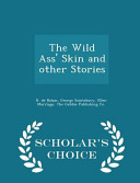 The Wild Ass  Skin and Other Stories   Scholar s Choice Edition