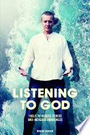 Listening to God - tools to reduce stress and increase awareness