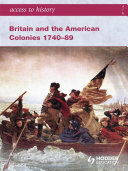 Access to History  Britain and the American Colonies 1740 89