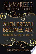 WHEN BREATH BECOMES AIR   Summarized for Busy People