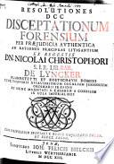 Resolutiones DCC Disceptationum Forensium Per Praejudicia Avthentica Ad Rationes Praecipuas Litigantium