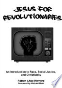 Jesus for Revolutionaries  An Introduction to Race  Social Justice  and Christianity