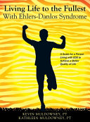 Living Life to the Fullest with Ehlers Danlos Syndrome  Guide to Living a Better Quality of Life While Having EDS