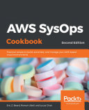 AWS SysOps Cookbook : maintain a well-architected, resilient, and secure aws environment...