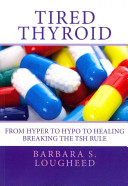 Tired Thyroid: From Hyper to Hypo to Healing-breaking the Tsh Rule