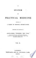 A system of practical medicine, comprised in a series of original dissertations, arranged and ed. by A. Tweedie