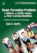 Visual Perception Problems in Children with AD HD  Autism  and Other Learning Disabilities