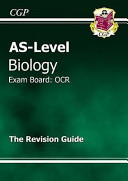 AS-level biology: the revision guide : exam board: OCR A.