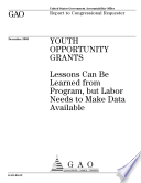 Youth Opportunity Grants lessons can be learned from program  but Labor needs to make data available   report to congressional requester