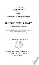 History of the progress and suppression of the Reformation in Italy in the 16th century  including a sketch of the history of the Reformation in the Grisons