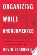 Organizing While Undocumented Book PDF