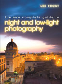 The New Complete Guide to Night and Low Light Photography Photography For The Modern Photographer It