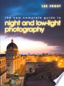 The New Complete Guide to Night and Low-Light Photography Photography For The Modern Photographer It