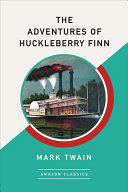 The Adventures of Huckleberry Finn  Amazonclassics Edition