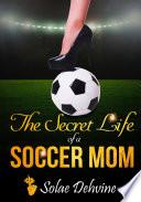 The Secret Life of a Soccer Mom