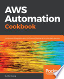 AWS Automation Cookbook : as well as infrastructure automation with the powerful...
