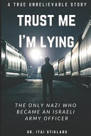 Trust Me I'm Lying: The Only Nazi Who Became An Israeli Army Officer - A Post World War II True Events : israeli army officer,an arabic spy,yes,...