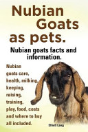 Nubian Goats As Pets  Nubian Goats Facts and Information  Nubian Goats Care  Health  Milking  Keeping  Raising  Training  Play  Food  Costs and Where