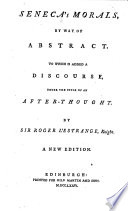 Seneca's Morals, by Way of Abstract. To which is Added a Discourse, Under the Title of An After-thought. By Sir Roger L'Estrange, Knight. A New Edition