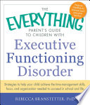 The Everything Parent S Guide To Children With Executive Functioning Disorder
