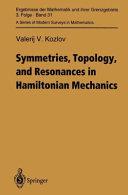 Symmetries, topology, and resonances in Hamiltonian mechanics