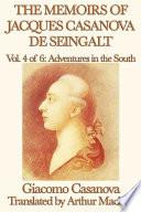 The Memoirs of Jacques Casanova de Seingalt Volume 4  Adventures in the South