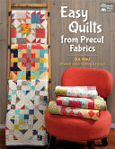 Easy Quilts From Precut Fabrics : the finish line fast using time-saving precut fabrics....
