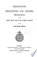 Reflections, meditations, and prayers (with Gospel harmony) on the ... life ... of ... Jesus Christ [signed R.B.].