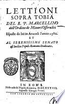 Lettioni sopra Tobia del r p  Marcellino dell ordine de minori osseruanti esposte da lui in Aracoeli l anno 1586