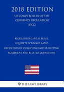 Regulatory Capital Rules Liquidity Coverage Ratio Definition Of Qualifying Master Netting Agreement And Related Definitions Us Comptroller Of The Currency Regulation Occ 2018 Edition