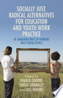 Socially Just  Radical Alternatives for Education and Youth Work Practice