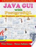 Java Gui With Postgresql A Practical Approach To Build Database Project For Students And Programmers