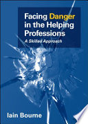 Facing Danger In The Helping Professions : their line of work. dangerous behaviour...