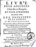 Livre pour apprendre    bien lire en Fran  ois  et pour apprendre en m  me tems les principes de la langue et de l ortographe