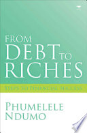 From Debt to Riches This Indispensible Guide Addresses The