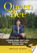 Queen Bee  Roxanne Quimby  Burt s Bees  and Her Quest for a New National Park