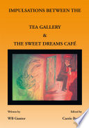IMPULSATIONS BETWEEN THE TEA GALLERY AND THE SWEET DREAMS CAF