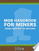 Mob Handbook For Miners From Creepers To Witches An Unofficial Minecraft Book