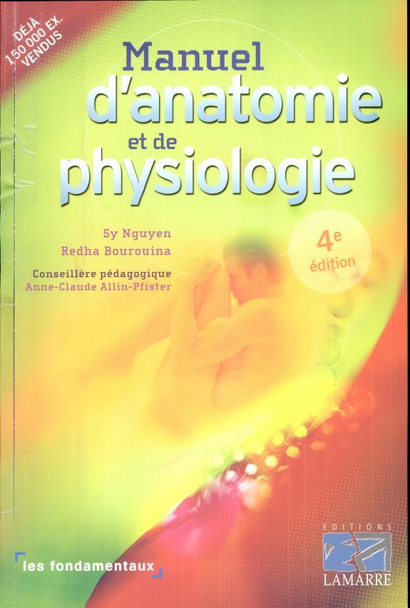 Manuel d'anatomie et de physiologie / Sy  Nguyen, Redha Bourouina ; conseillère pédagogique Anne-Claude Allin-Pfister.- [Rueil-Malmaison] : Lamarre , DL 2008