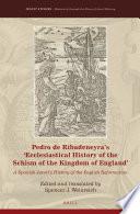 Pedro de Ribadeneyra's 'Ecclesiastical History of the Schism of the Kingdom of England'