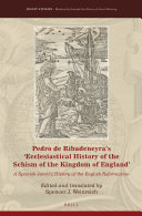 Pedro de Ribadeneyra's 'Ecclesiastical History of the Schism of the Kingdom of England'