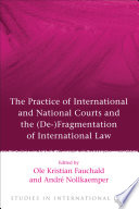 The Practice of International and National Courts and the  De  Fragmentation of International Law