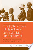 The Ju  hoan San of Nyae Nyae and Namibian Independence