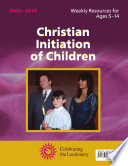 Christian Initiation of Children 2009   2010  Weekly Resources for Ages 5   14   Celebrating the Lectionary