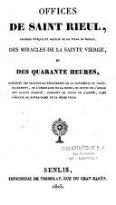 Book Offices de Saint Rieul, premier évêque et patron de la ville de Senlis, des miracles de la Sainte Vierge et des quarante heures