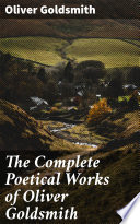 The Complete Poetical Works of Oliver Goldsmith Book PDF