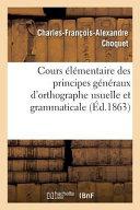 Cours Elementaire Des Principes Generaux D Orthographe Usuelle Et Grammaticale